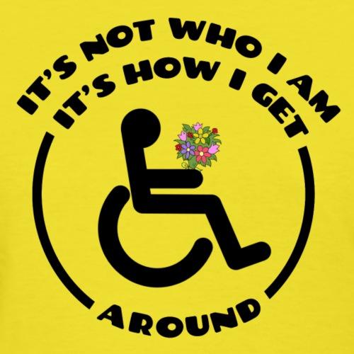 My wheelchair it's just how get around - Women's T-Shirt