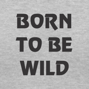 BORN TO BE WILD - Women's V-Neck T-Shirt