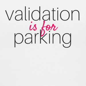 Validation Is For Parking - Women's V-Neck T-Shirt
