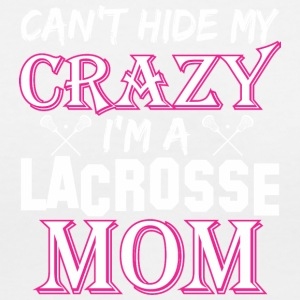Cant Hide My Crazy Im A Lacrosse Mom - Women's V-Neck T-Shirt