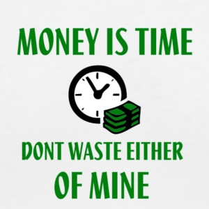 MONEY IS TIME SO DONT WASTE EITHER OF MINE GREEN A - Women's V-Neck T-Shirt