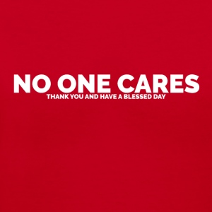 No One Cares (Thank You and Have a Blessed Day) - Women's V-Neck T-Shirt