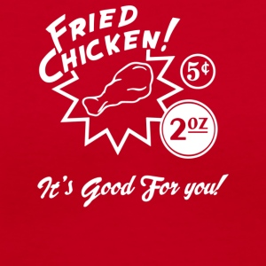 Fried Chicken It s Good For You - Women's V-Neck T-Shirt