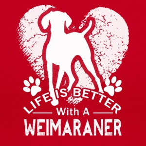 Life is better with a Weimaraner shirt - Women's V-Neck T-Shirt