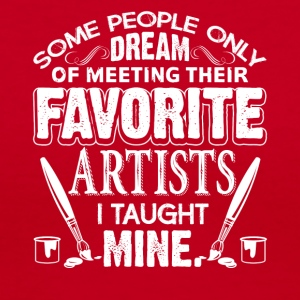 Art Teacher T Shirt Some People Only Dream of Meet - Women's V-Neck T-Shirt
