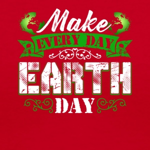 Make Everyday Earth Day Tee Shirt - Women's V-Neck T-Shirt