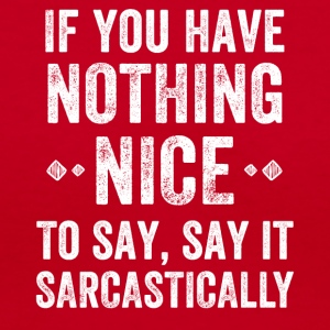 If you have nothing nice to say say it sarcastical - Women's V-Neck T-Shirt
