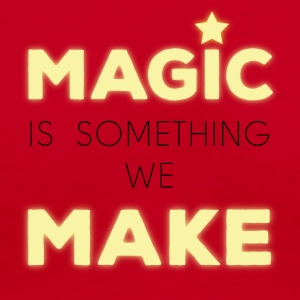 Magic is something we make - Women's V-Neck T-Shirt