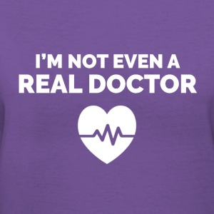 I'm not even a Real Doctor. - Women's V-Neck T-Shirt