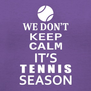 Tennis-We Don't keep calm- Shirt, Hoodie Gift - Women's V-Neck T-Shirt