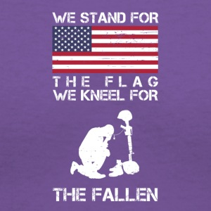 We Stand For The Flag We Kneel For The Fallen Shir - Women's V-Neck T-Shirt