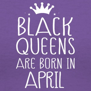 Black queens are born in April - Women's V-Neck T-Shirt