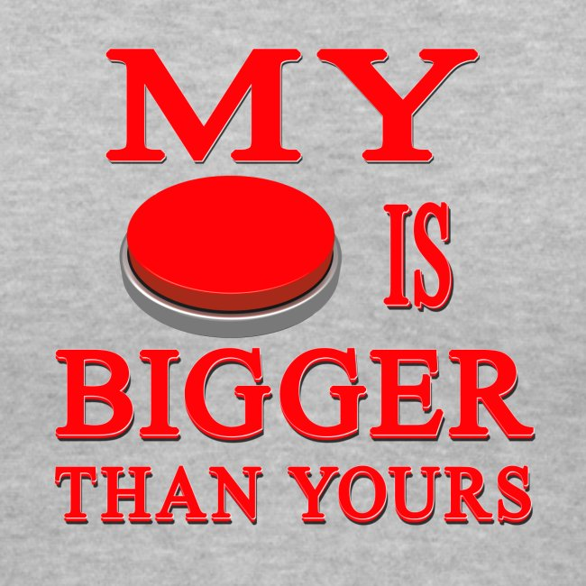 My Button Is Bigger Than Yours