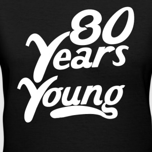 80 Years Young Funny 80th Birthday - Women's V-Neck T-Shirt
