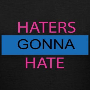 Haters Gonna Hate - Women's V-Neck T-Shirt