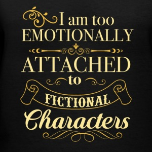 I am too emotionally attached to fictional charact - Women's V-Neck T-Shirt