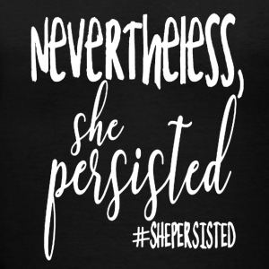 Nevertheless She Persisted Tee Shirt - Women's V-Neck T-Shirt