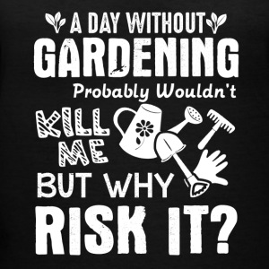 A Day Without Gardening Shirt - Women's V-Neck T-Shirt