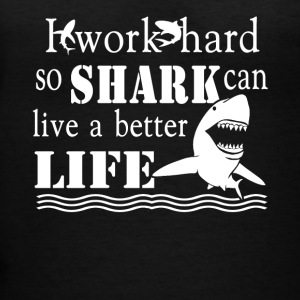I Work Hard So Shark Can Live A Better Life Shirt - Women's V-Neck T-Shirt