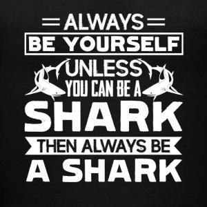 Always Be A Shark Shirt - Women's V-Neck T-Shirt