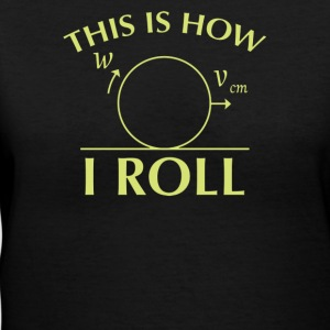 This Is How I Roll - Women's V-Neck T-Shirt