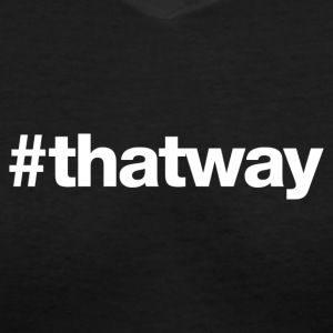 Hashtag That Way (White Letters) - Women's V-Neck T-Shirt