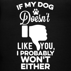 If My Dog Doesnt Like You I Probably Wont Either - Women's V-Neck T-Shirt