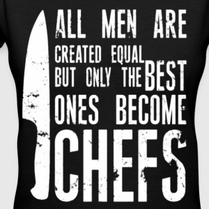 Chef all men created equal - Women's V-Neck T-Shirt