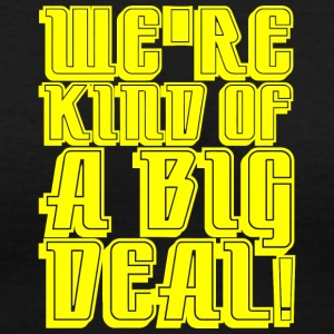 We re Kind Of A Big Deal - Women's V-Neck T-Shirt