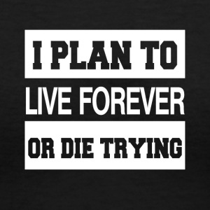 I Plan To Live Forever Or Die Trying - Women's V-Neck T-Shirt