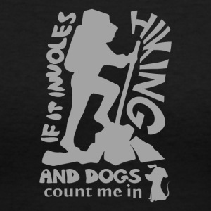 If It Involves Hiking and Dogs Count Me In - Women's V-Neck T-Shirt