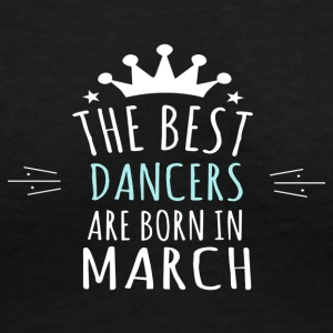 Best DANCERS are born in march - Women's V-Neck T-Shirt
