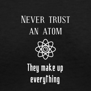 Never trust an atom - Women's V-Neck T-Shirt
