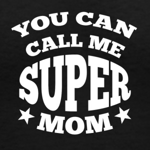You can call me super mom - Women's V-Neck T-Shirt