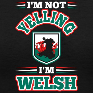 Im Not Yelling Im Welsh - Women's V-Neck T-Shirt