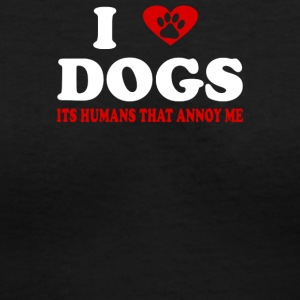 I LOVE DOGS ITS PEOPLE THAT ANNOY ME - Women's V-Neck T-Shirt