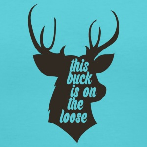 This Buck is on the loose - Women's V-Neck T-Shirt