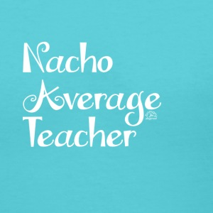 Nacho Average Teacher Womans Shirt - Women's V-Neck T-Shirt