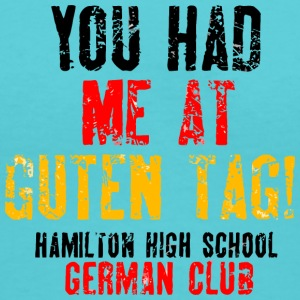 You Had Me At Guten Tag Hamilton High School Germ - Women's V-Neck T-Shirt