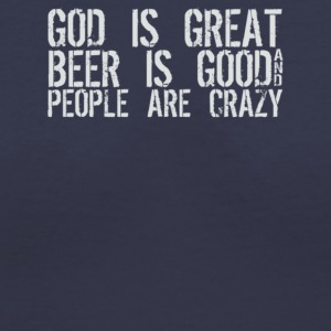 God Is Great Beer Is Good People Are Crazy - Women's V-Neck T-Shirt