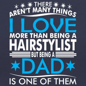 There Arent Many Things Love Being Hairstylist Dad - Women's V-Neck T-Shirt