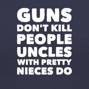 Guns don't kill people uncles with pretty nieces d - Women's V-Neck T-Shirt