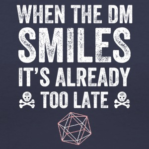 when the dm smiles it's already too late - Women's V-Neck T-Shirt