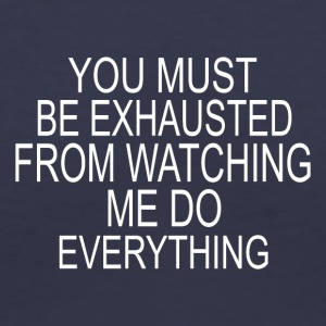 You must be exhausted - Women's V-Neck T-Shirt