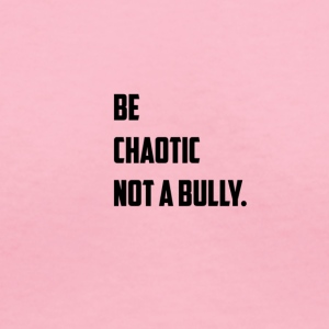 Be Chaotic not a bully . T - Shirt - Women's V-Neck T-Shirt