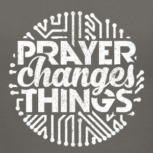 Prayer Changes Things - Women's V-Neck T-Shirt