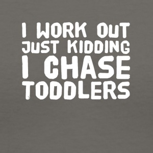 I work out just kidding I chase toddlers - Women's V-Neck T-Shirt