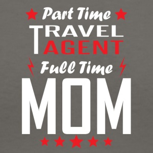 Part Time Travel Agent Full Time Mom - Women's V-Neck T-Shirt