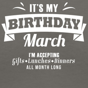 It's my Birthday March I accept anything - Women's V-Neck T-Shirt