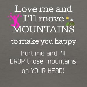 Love me and I'll move mountains to make you happy - Women's V-Neck T-Shirt